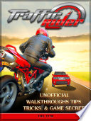 Traffic Rider Unofficial Walkthroughs Tips Tricks    Game Secrets