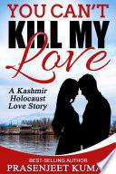 You Can't Kill My Love: A Kashmir Holocaust Love Story : them. again. from the #1 best-selling...