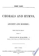 Chorals And Hymns, Ancient And Modern; Chiefly From The German. Compiled By W. H. Walter. First Part : ...