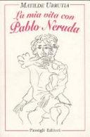 La mia vita con Pablo Neruda