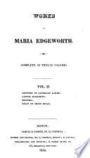 Works of Maria Edgeworth: Letters to literary ladies. Castle Rackrent. Leonora. Essay on Irish bulls. 1824