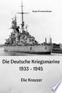 Die Deutsche Kriegsmarine 1933   1945  Die Kreuzer