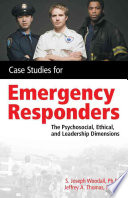 Case Studies for the Emergency Responder  Psychosocial  Ethical and Leadership Dimensions