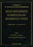 Recent Developments In Gravitation And Mathematical Physics - Proceedings Of The First Mexican School On Gravitation And Mathematical Physics