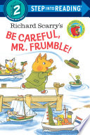 Richard Scarry s Be Careful  Mr  Frumble
