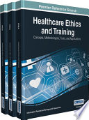 Healthcare Ethics and Training: Concepts, Methodologies, Tools, and Applications
