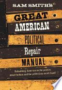Sam Smith s Great American Political Repair Manual