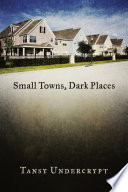 Small Towns  Dark Places