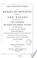 The complete works of Michael de Montaigne  tr   ed   by W  Hazlitt