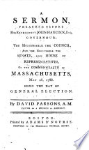 A Sermon  Preached Before His Excellency John Hancock  Esq  Governour   the Honourable the Council  of the Commonwealth of Massachusetts  May 28  1788  Being the Day of General Election  By David Parsons