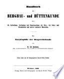 Handbuch der Bergbau- und Hüttenkunde oder die Aufsuchung, Gewinnung und Zugutemachung der Erze, der Stein- und Braunkohlen und anderer nutzbarer Mineralien