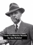 Three Fu-Manchu Novels Mystery Of Fu Manchu 1913; The Devil Doctor Aka