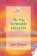 The Way Toward Health  A Seth Book