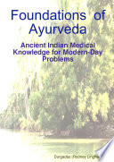 Foundations Of Ayurveda: Ancient Indian Medical Knowledge For Modern-Day Problems : this book, which examines noth the historical...