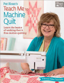 Pat Sloan s Teach Me to Machine Quilt