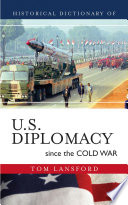 Historical Dictionary of U.S. Diplomacy since the Cold War In Stages That Reflected Changes
