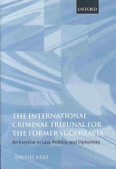The International Criminal Tribunal for the Former Yugoslavia An Exercise in Law  Politics  and Diplomacy