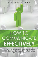 How To Communicate Effectively 7 Easy Steps To Master Communication Skills Business Conversation Nonverbal Communication