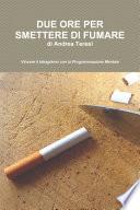 DUE ORE PER SMETTERE DI FUMARE