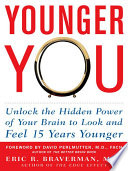 Younger You: Unlock the Hidden Power of Your Brain to Look and Feel 15 Years Younger The Inside Out Focusing On The Critical