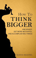 How To Think Bigger