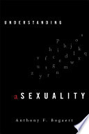 Understanding Asexuality by Anthony F. Bogaert
