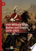 Irish Military Elites Nation And Empire 1870 1925