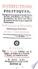 Institutions politiques, ouvrage ou l'on traite de la Societe Civile; des loix, de la police (etc.)