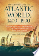 Encyclopedia of the Atlantic World  1400   1900  Europe  Africa  and the Americas in An Age of Exploration  Trade  and Empires  2 volumes