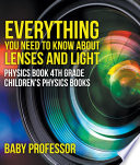 Everything You Need To Know About Lenses And Light Physics Book 4th Grade Children S Physics Books