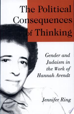 The Political Consequences of Thinking: Gender and Judaism in the Work of Hannah Arendt - ISBN:9780791434833