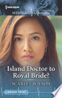 Island Doctor To Royal Bride