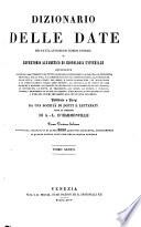 Dizionario delle date  dei fatti  luoghi ed uomini storici  o