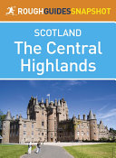 The Central Highlands Rough Guides Snapshot Scotland (includes Loch Lomond, The Cairngorms, the Trossachs, The Malt Whisky Trail and the Speyside Way)