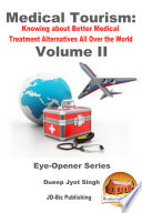 Medical Tourism Knowing About Better Medical Treatment Alternatives All Over The World Volume Ii