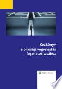Kézikönyv a bírósági végrehajtás foganatosításához
