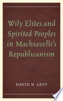 Wily Elites and Spirited Peoples in Machiavelli s Republicanism