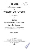 Trait   th  orique et pratique du droit criminel francais  ou cours de l  gislation criminelle