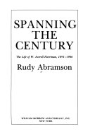 Spanning the Century: The Life of W. Averell Harriman 1891-1986
