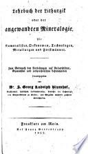 Lehrbuch der Lithurgik oder der angewandten Mineralogie. Für Kameralisten, Oekonomen ... und Forstmänner