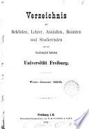 Verzeichnis der Behörden, Lerhrer, Anstalten, Beamten und Studierenden der Grossherzoglich Badischen Universität Freiburg