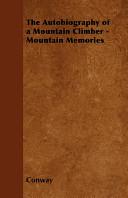 The Autobiography of a Mountain Climber - Mountain Memories