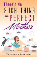 There s No Such Thing As a Perfect Mother  Book PDF