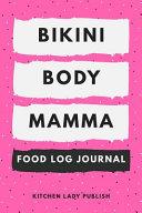Bikini Body Mamma Food Log Journal