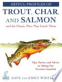 Artful Profiles of Trout  Char  and Salmon and the Classic Flies That Catch Them