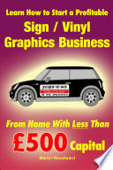 Learn How to Start a Profitable Sign / Vinyl Graphics Business - From Home With Less Than £500 Capital