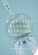 Bioethics Beyond Altruism