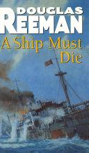 A Ship Must Die The Sea Douglas Reeman Alias Alexander Kent
