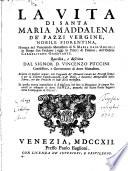La vita di S. Maria Maddalena de'Pazzi vergine nobile fiorentina monaca del monastero di S. Maria degl'Angioli in borgo San Tridiano di Firenze