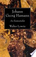 Johann Georg Hamann: An Existentialist
